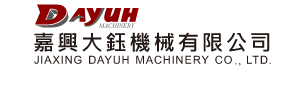 JIAXING DAYUH MACHINERY CO., LTD.